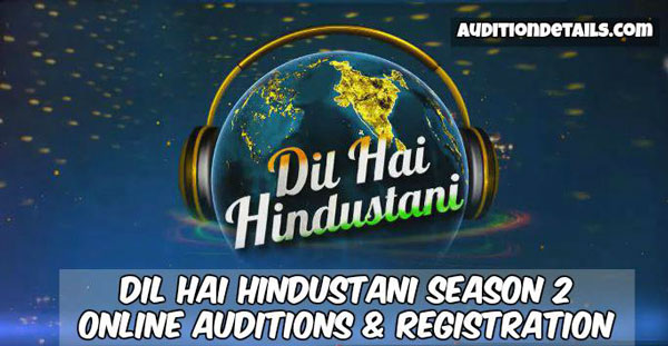 Dil Hai Hindustani Season 2 - Auditions & Registration 2018