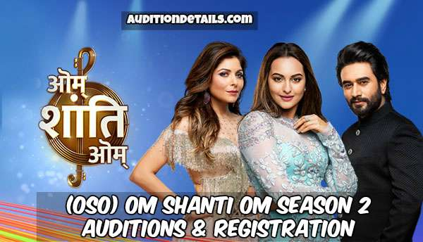 (OSO) Om Shanti Om Season 2 – Auditions & Registration 2018