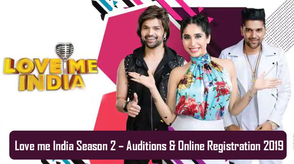 Love me India Season 2 – Auditions & Online Registration 2019